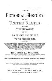 The Pictorial History of the United States: From the Discovery of the American Continent to the Present Time...
