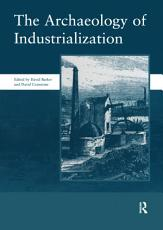 The Archaeology of Industrialization  Society of Post Medieval Archaeology Monographs  v  2 PDF
