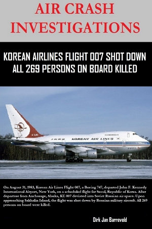 Air Crash Investigations   Korean Air Lines Flight 007 Shot Down   All 269 Persons on Board Killed