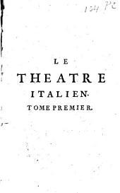 Le théâtre ou Le recueil général de toutes les comédies et scènes françoises jouées par les comédiens italiens du Roi pendant tout le temps qu'ils ont été au service: Volume1