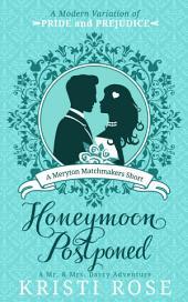 Honeymoon Postponed: A Mr. & Mrs. Darcy Adventure: A Meryton Matchmaker Short: A Modern Variation of Pride and Prejudice