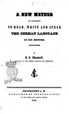 A New Method of Learning to Read  Write  and Speak the German Language in Six Months PDF