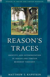 Reason's Traces: Identity and Interpretation in Indian and Tibetan Buddhist Thought