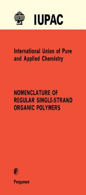 Nomenclature of Regular Single-Strand Organic Polymers: Commission on Macromolecular Nomenclature