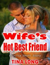 Wife's Hot Best Friend: Erotica Short Story