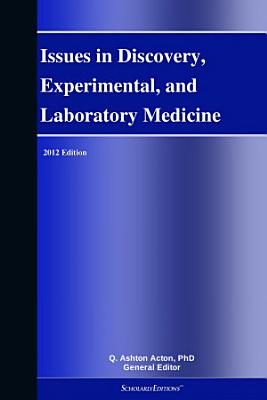 Issues in Discovery  Experimental  and Laboratory Medicine  2012 Edition PDF