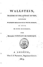 Wallstein: tragédie en cinq actes et en vers, précédée de quelques réflexions sur le théâtre allemand et suivie de notes historiques