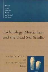 Eschatology, Messianism, and the Dead Sea Scrolls