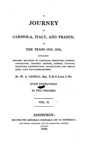 A Journey in Carniola, Italy, And France, In The Years 1817, 1818: Volume 2