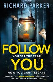 Follow You: An unputdownable thriller that will shock you to the core