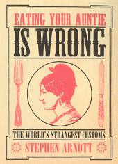 Eating Your Auntie Is Wrong: The World's Strangest Customs