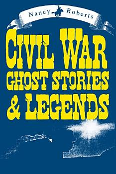 Civil War Ghost Stories   Legends PDF