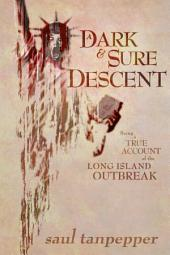 A Dark and Sure Descent: Being a True Account of the Long Island Outbreak