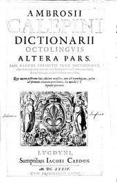Ambrosii Calepini *Dictionarium octolinguae: 2 : Ambrosii Calepini Dictionarii octolinguis altera pars. Iam recèns infinitis penè dictionibus ... emendata