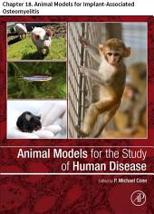 Animal Models for the Study of Human Disease: Chapter 18. Animal Models for Implant-Associated Osteomyelitis