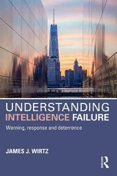 Understanding Intelligence Failure: Warning, Response and Deterrence