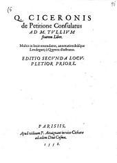 Q. Ciceronis De petitione consulatus ad M. Tullium fratrem liber. Multis in locis emendatus, annotationibusque Leodegarij à Quercu illustratus