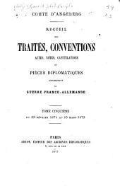 Recueil des traités: conventions, actes, notes, capitualtions et pièces diplomatiques concernant la guerre franco-allemande ...