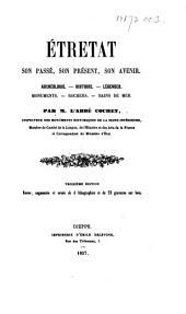 Étretat, son passé, son présent, son avenir ... Troisième édition, revue, augmentée, etc. [With plates.]