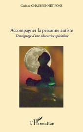 Accompagner la personne autiste: Témoignage d'une éducatrice spécialisée