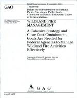Wildland Fire Management: A Cohesive Strategy and Clear Cost-Containment Goals Are Needed for Federal Agencies to Manage Wildland Fire Activities Effectively