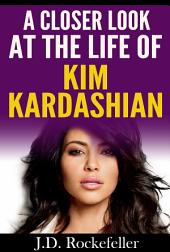A Closer Look at the Life of Kim Kardashian