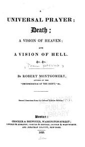 An Universal Prayer ; Death ; A Vision of Heaven ; and A Vision of Hell &c. &c