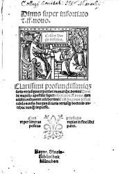 Clarissimi profundissimiq[ue] iuris vtriusq[ue] interpretis ... Dyni de muxello apostille super infortiato [et]. ff. nouo