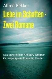 Liebe im Schatten - Zwei Romane: Das unheimliche Schloss/ Krähen: Cassiopeiapress Romantic Thriller