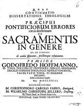 Diss. theol. qua praecipui pontificiorum errores circa doctrinam de sacramentis in genere ... ob oculos sistuntur: continuatio