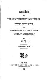 """Questions on the Old Testament Scriptures, arranged chronologically, and in sections to suit the poems of """"Sunday Afternoon."""" By E. B."""