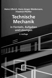 Technische Mechanik in Formeln, Aufgaben und Lösungen: Ausgabe 3