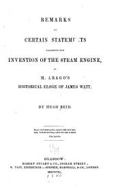 Remarks on Certain Statements Regarding the Invention of the Steam Engine: In M. Arago's Historical Eloge of James Watt ...