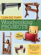 I Can Do That! Woodworking Projects: 48 quality furniture projects that require minimal experience and tools, Edition 3