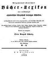 Allgemeines Bücher-Lexikon: Bd. 1828-34. Bearb. u. hrsg. von O. A. Schulz. 1836-38. 2 v