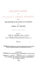 Chartularies of St. Mary's Abbey, Dublin: with the Register of its house at Dunbrody, and Annals of Ireland, Issue 80, Volume 2