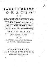 Iani ten Brink Oratio de graecorum romanorumque scriptorum studio, hac etiam philosophiae luce, praestantissimo, etc
