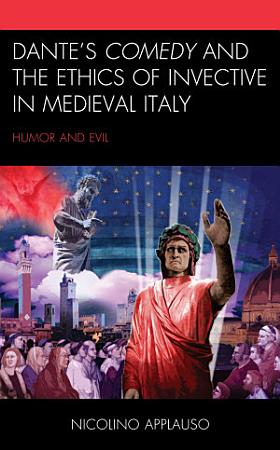 Dante s Comedy and the Ethics of Invective in Medieval Italy PDF