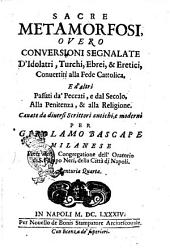 Sacre metamorfosi, overo conversioni segnalate d'idolatri, turchi, ebrei, & eretici, convertiti alla fede cattolica, ...