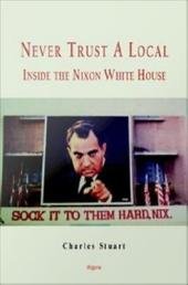 Never Trust a Local: Inside the Nixon White House