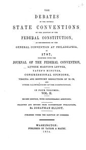 The Debates in the Several State Conventions, on the Adoption of the Federal Constitution: As Recommended by the General Convention at Philadelphia, in 1787. Together with the Journal of the Federal Convention, Luther Martin's Letter, Yates' Minutes, Congressional Opinions, Virginia and Kentucky Resolutions of '98-'99, and Other Illustrations of the Constitution, Volume 2