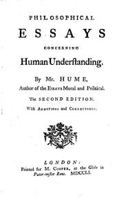 Philosophical essays concerning human understanding, by the author of the Essays moral and political. By D. Hume