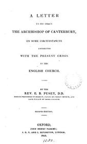 A letter to ... the archbishop of Canterbury, on some circumstances connected with the present crisis in the English Church