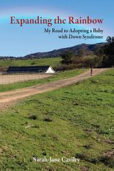 Expanding The Rainbow My Road To Adopting A Baby With Down Syndrome Book PDF