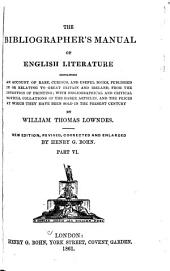 The Bibliographer's Manual of English Literature: Containing an Account of Rare, Curious, and Useful Books, Published in Or Relating to Great Britain and Ireland, from the Invention of Printing...