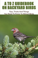 A To Z Guidebook On Backyard Birds