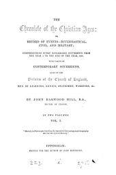 The chronicle of the Christian ages: or, Record of events ecclesiastical, civil and military, from the year 1 to the end of 1858