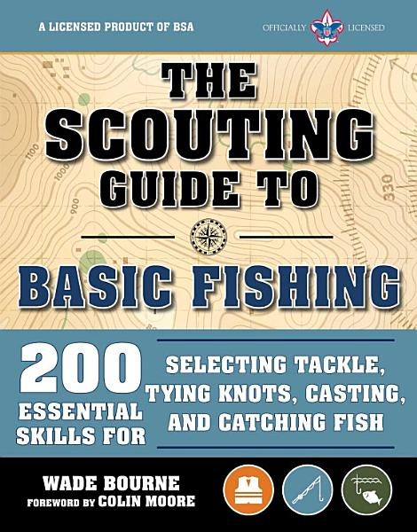 The Scouting Guide to Basic Fishing  An Officially Licensed Book of the Boy Scouts of America