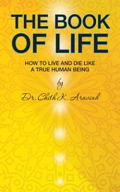 The Book of Life: How to Live and Die Like a True Human Being