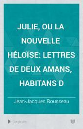 Julie, ou la nouvelle Héloïse: lettres de deux amans, habitans d